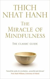 The Miracle Of Mindfulness : The Classic Guide to Meditation by the World's Most Revered Master